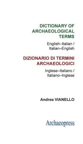 Dictionary of Archaeological Terms: English-Italian/ Italian-English (Paperback)