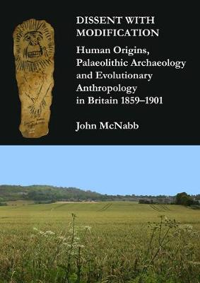 Dissent with Modification: Human Origins, Palaeolithic Archaeology and Evolutionary Anthropology in Britain 1859-1901 (Paperback)
