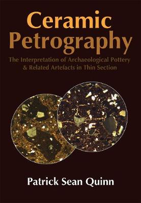 Ceramic Petrography: The Interpretation of Archaeological Pottery & Related Artefacts in Thin Section (Paperback)