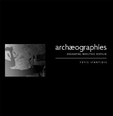 Archaeographies: Excavating Neolithic Dispilio (Paperback)