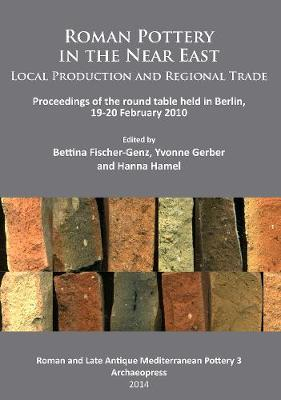 Roman Pottery in the Near East: Local Production and Regional Trade: Proceedings of the round table held in Berlin, 19-20 February 2010 (Paperback)