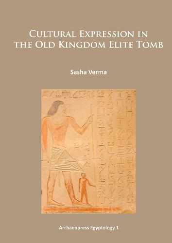 Cultural Expression in the Old Kingdom Elite Tomb (Paperback)