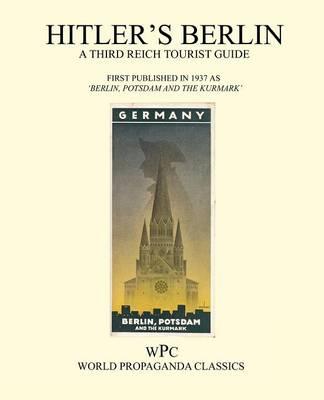 Hitler's Berlin - A Third Reich Tourist Guide (Paperback)