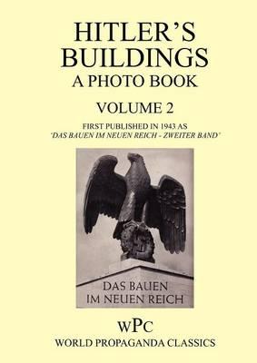 Hitler's Buildings - A Photo Book - Volume 2 - First Published in 1943 as 'Das Bauen Im Neuen Reich - Zweiter Band' (Paperback)