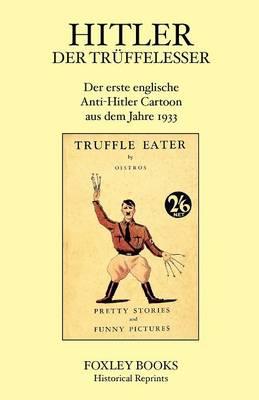 Hitler Der Truffelesser. Der Erste Englische Anti-Hitler Cartoon Aus Dem Jahre 1933. (Paperback)