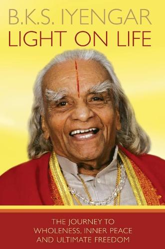 light on life the yoga journey to wholeness inner peace and ultimate freedom