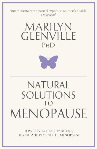 Natural Solutions to Menopause: How to stay healthy before, during and beyond the menopause (Paperback)