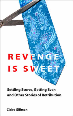 Revenge is Sweet: Settling Scores, Getting Even and Other Ingenious Stories of Retribution (Paperback)