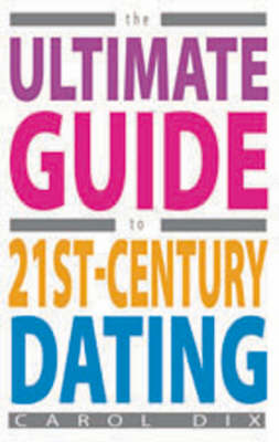 The Ultimate Guide to 21st-century Dating (Paperback)