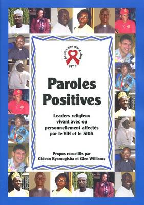 Paroles Positives: Leaders religieux vivant avec ou personnellement affectes par le VIH et le SIDA - Se Devouer les Autres 1 (Paperback)