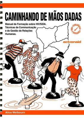 CAMINHANDO DE MAOS DADAS: Manual de Formacao sobre HIV/SIDA. Tecnicas de Communicacao e de Gestao de Relacoes Humanas (Spiral bound)