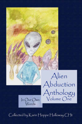 Alien Abduction Anthology; In Our Own Words: Volume One (Paperback)