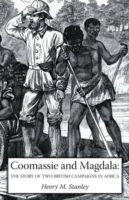Coomassie and Magdala: The Story of Two British Campaigns in Africa (Paperback)