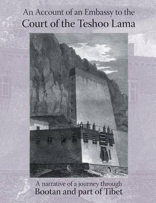 Account of an Embassy to the Court of the Teshoo Lama in Tibet: Containing a Narrative of a Journey Through Bootan, and a Part of Tibet (Paperback)