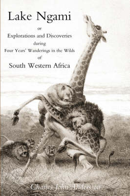Lake Ngami; or Explorations and Discoveries...in South West Africa (Paperback)