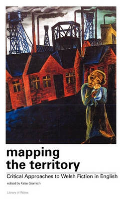 Mapping the Territory: Critical Approaches to Welsh Fiction in English (Paperback)