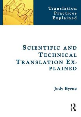 Scientific and Technical Translation Explained: A Nuts and Bolts Guide for Beginners - Translation Practices Explained (Paperback)