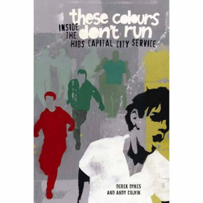 These Colours Don't Run: Inside the Hibs Capital City Service (Paperback)