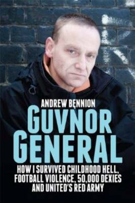 Guvnor General: How I Survived Childhood Hell, Football Violence, Hard Drugs and United's Red Army (Paperback)