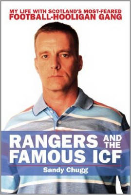 Rangers and the Famous ICF: My Life with Scotland's Most-feared Football-hooligan Gang (Paperback)