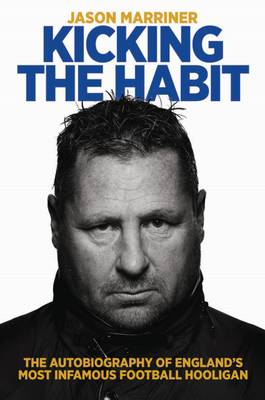 Kicking the Habit: The Autobiography of England's Most Infamous Football Hooligan (Paperback)