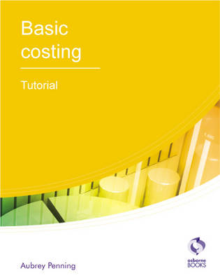 Basic Costing Tutorial - AAT Accounting - Level 2 Certificate in Accounting (Paperback)