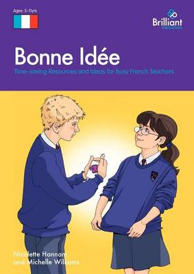 Bonne Idee: Time-saving Resources and Ideas for Busy French Teachers (Paperback)