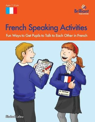 French Speaking Activities: Fun Ways to Get KS2 Pupils to Talk to Each Other in French (Paperback)