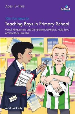 100+ Fun Ideas for Teaching Boys: Visual, Kinaesthetic and Competitive Activities to Help Boys Achieve their Potential (Paperback)