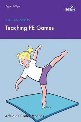100+ Fun Ideas for Teaching PE Games (Paperback)