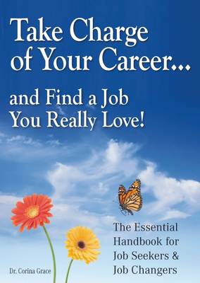 Take Charge of Your Career... and Find a Job You Really Love!: The Essential Handbook for Job Seekers and Job Changers (Paperback)