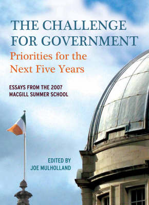 The Challenge for Government: Priorities for the Next Five Years - Essays from the 2007 MacGill Summer School (Paperback)