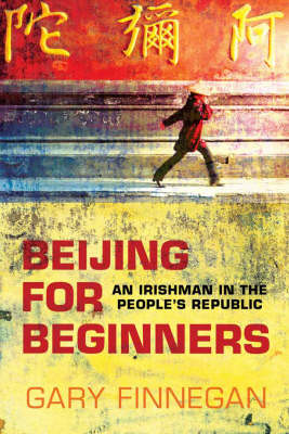Beijing for Beginners: An Irishman in the People's Republic (Paperback)