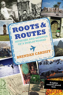 Roots and routes: Memoirs and Musings of a Dublin Nomad (Paperback)