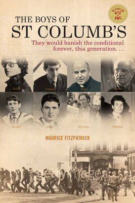 The Boys of St Columb's: From the 1947 Education Act to the 1968 Civil Rights Movement - Profiles of Eight Remarkable Men from Derry (Paperback)