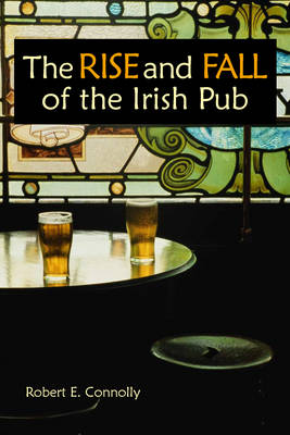 The Rise and Fall of the Irish Pub (Paperback)