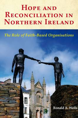 Hope and Reconciliation in Northern Ireland: The Role of Faith-based Organisations (Paperback)