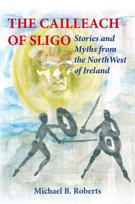 The Cailleach of Sligo: Stories and Myths from the Northwest of Ireland (Paperback)