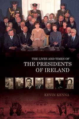 The Lives and Times of the Presidents of Ireland (Paperback)