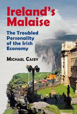 Ireland's Malaise: The Troubled Personality of the Irish Economy (Paperback)