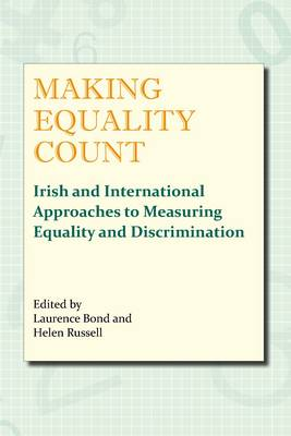 Making Equality Count: Irish and International Approaches to Measuring Equality and Discrimination (Paperback)