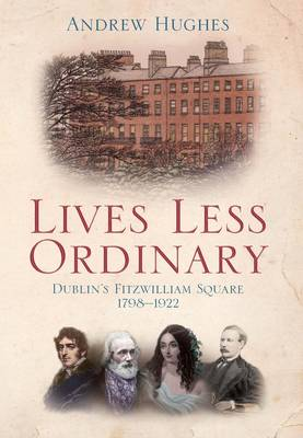 Lives Less Ordinary: Dublin's Fitzwilliam Square, 1798-1922 (Paperback)