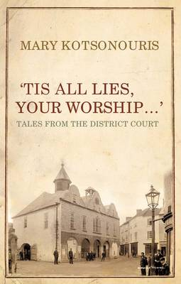"""Tis All Lies, Your Worship...': Tales from the District Court (Hardback)"