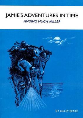 Jamies Adventures in Time: Finding Hugh Miller (Paperback)