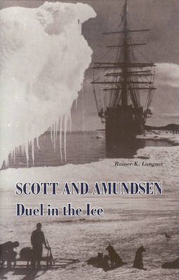 Scott and Amundsen: Duel in the Ice (Hardback)