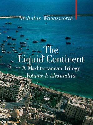 The Liquid Continent: Alexandria v. I: A Mediterranean Trilogy - Armchair Traveller (Hardback)