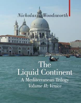 The Liquid Continent: Venice v. II: A Mediterranean Trilogy - Armchair Traveller (Hardback)