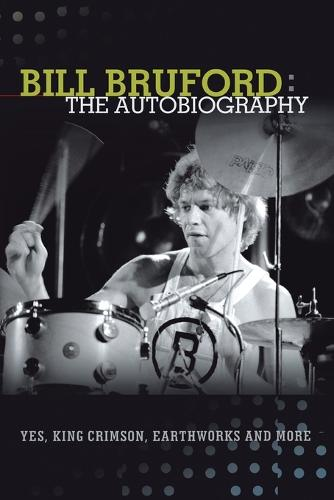 Bill Bruford: The Autobiography. Yes, King Crimson, Earthworks and More. (Paperback)