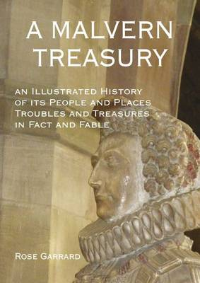 A Malvern Treasury: An Illustrated History of Its People and Places Troubles and Treasures in Fact and Fable (Paperback)