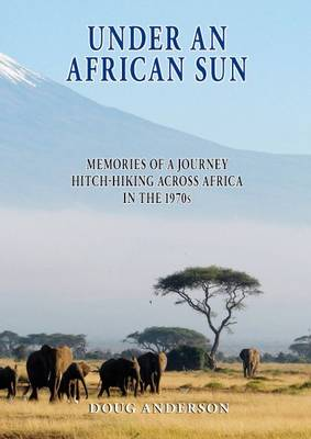 Under an African Sun: Memories of a Journey Hitch-hiking Across Africa in the 1970s (Paperback)